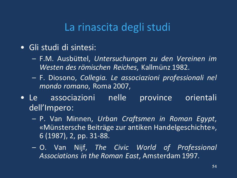 54 La rinascita degli studi Gli studi di sintesi: –F.M. Ausbüttel, Untersuchungen zu den Vereinen im Westen des römischen Reiches, Kallmünz 1982. –F.