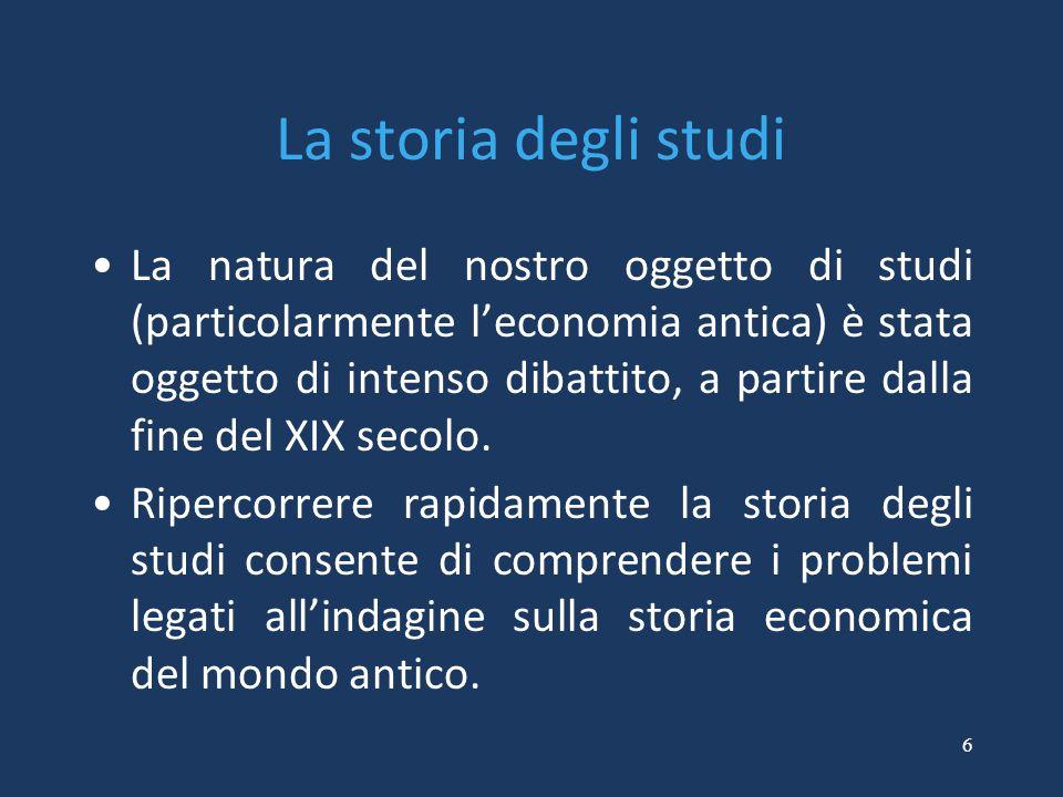 6 La storia degli studi La natura del nostro oggetto di studi (particolarmente l'economia antica) è stata oggetto di intenso dibattito, a partire dall