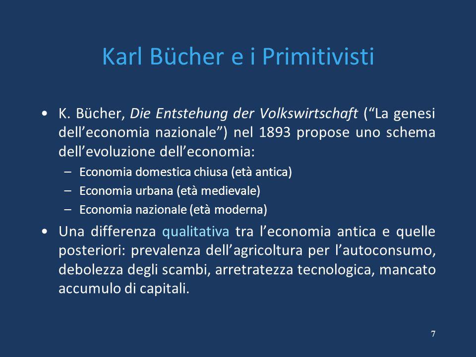 """7 Karl Bücher e i Primitivisti K. Bücher, Die Entstehung der Volkswirtschaft (""""La genesi dell'economia nazionale"""") nel 1893 propose uno schema dell'ev"""
