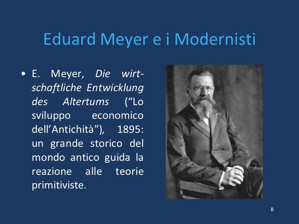 "8 Eduard Meyer e i Modernisti E. Meyer, Die wirt- schaftliche Entwicklung des Altertums (""Lo sviluppo economico dell'Antichità""), 1895: un grande stor"