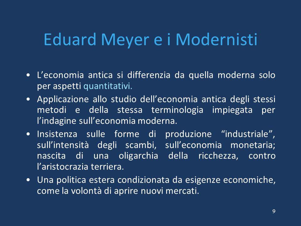 9 Eduard Meyer e i Modernisti L'economia antica si differenzia da quella moderna solo per aspetti quantitativi. Applicazione allo studio dell'economia