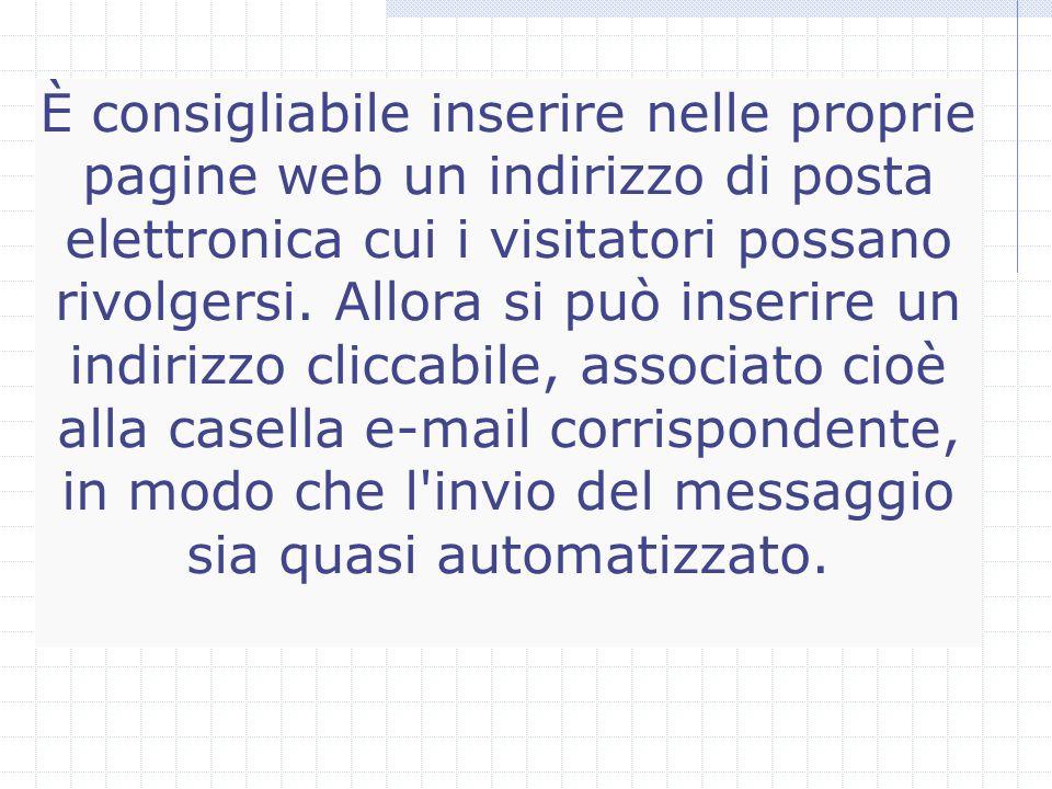 È consigliabile inserire nelle proprie pagine web un indirizzo di posta elettronica cui i visitatori possano rivolgersi.