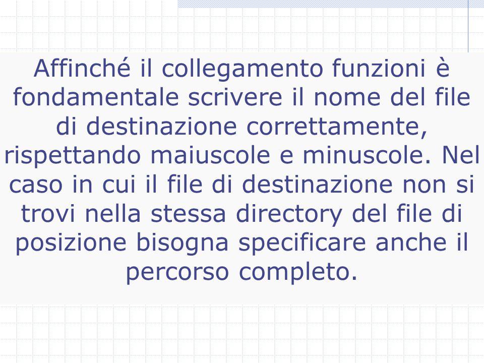 Affinché il collegamento funzioni è fondamentale scrivere il nome del file di destinazione correttamente, rispettando maiuscole e minuscole.