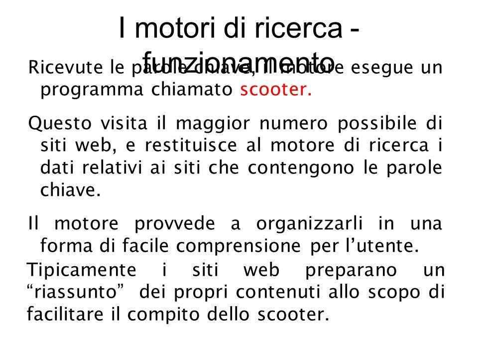 I motori di ricerca - funzionamento Ricevute le parole chiave, il motore esegue un programma chiamato scooter.