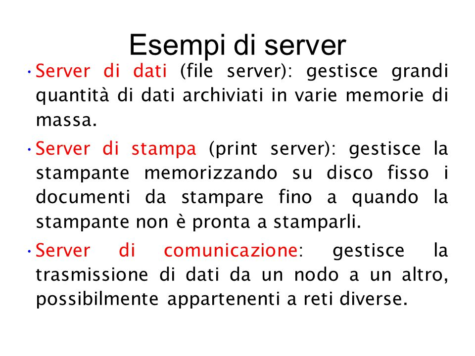 Esempi di server Server di dati (file server): gestisce grandi quantità di dati archiviati in varie memorie di massa.