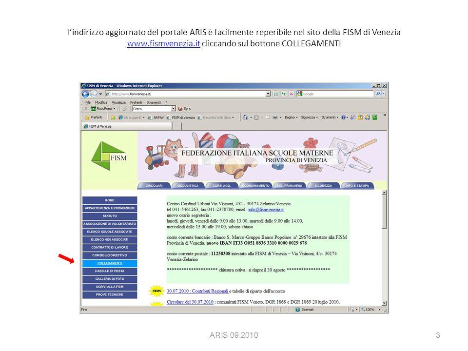 l'indirizzo aggiornato del portale ARIS è facilmente reperibile nel sito della FISM di Venezia www.fismvenezia.it cliccando sul bottone COLLEGAMENTI www.fismvenezia.it ARIS 09.20103