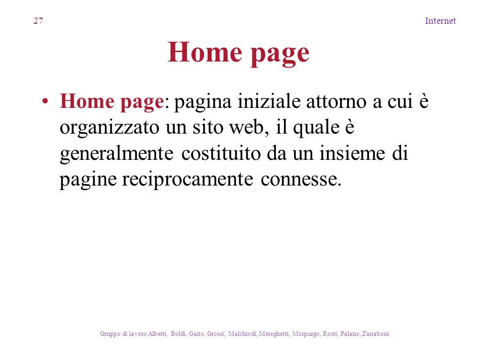 27Internet Gruppo di lavoro Alberti, Boldi, Gaito, Grossi, Malchiodi, Mereghetti, Morpurgo, Rosti, Palano, Zanaboni Home page Home page: pagina inizia