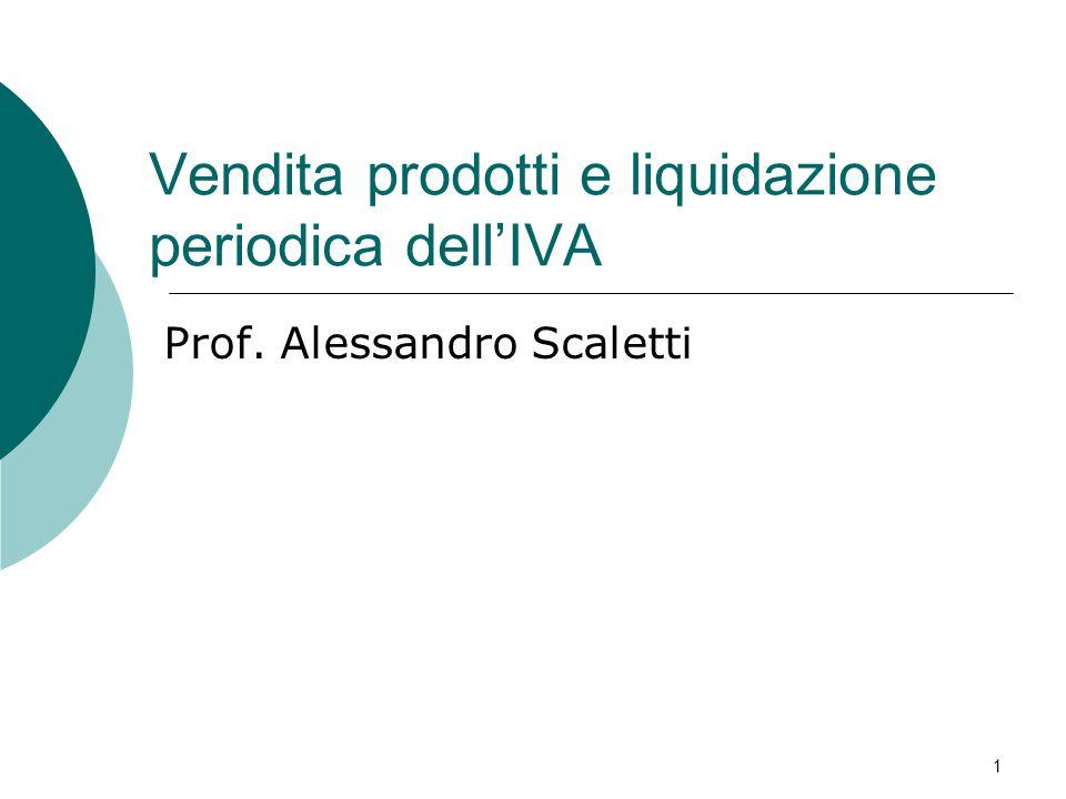 Vendita prodotti e liquidazione periodica dell'IVA Prof. Alessandro Scaletti 1