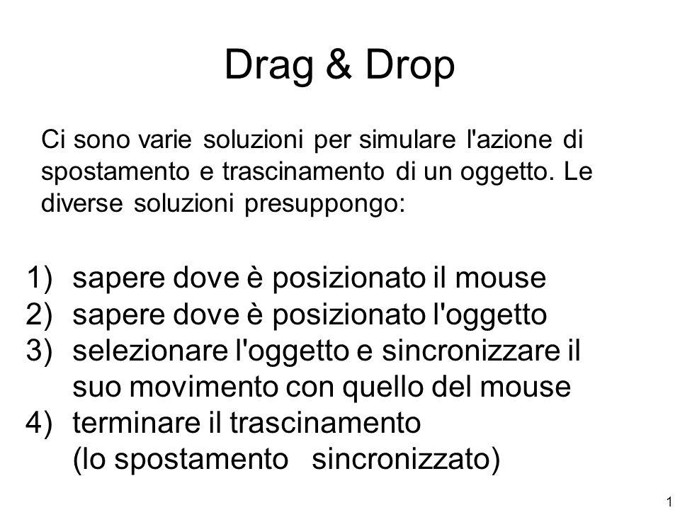 1 Drag & Drop Ci sono varie soluzioni per simulare l azione di spostamento e trascinamento di un oggetto.