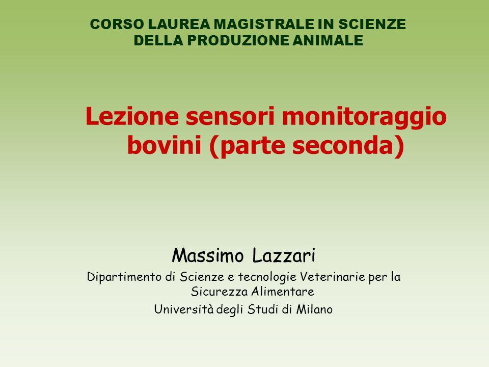 Lezione sensori monitoraggio bovini (parte seconda) Massimo Lazzari Dipartimento di Scienze e tecnologie Veterinarie per la Sicurezza Alimentare Università degli Studi di Milano CORSO LAUREA MAGISTRALE IN SCIENZE DELLA PRODUZIONE ANIMALE