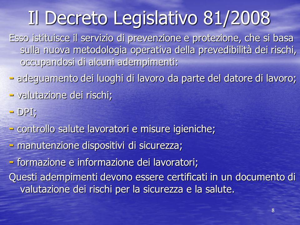 8 Il Decreto Legislativo 81/2008 Esso istituisce il servizio di prevenzione e protezione, che si basa sulla nuova metodologia operativa della prevedib