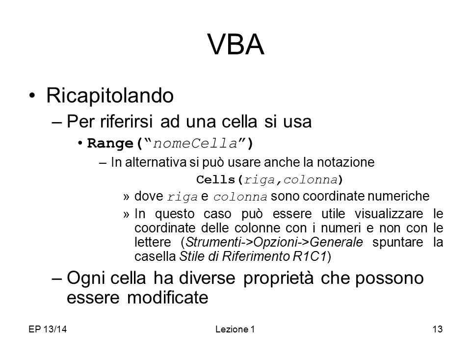 """EP 13/14Lezione 113 VBA Ricapitolando –Per riferirsi ad una cella si usa Range(""""nomeCella"""") –In alternativa si può usare anche la notazione Cells(riga"""