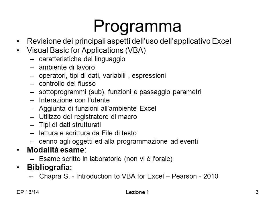 EP 13/14Lezione 13 Programma Revisione dei principali aspetti dell'uso dell'applicativo Excel Visual Basic for Applications (VBA) –caratteristiche del