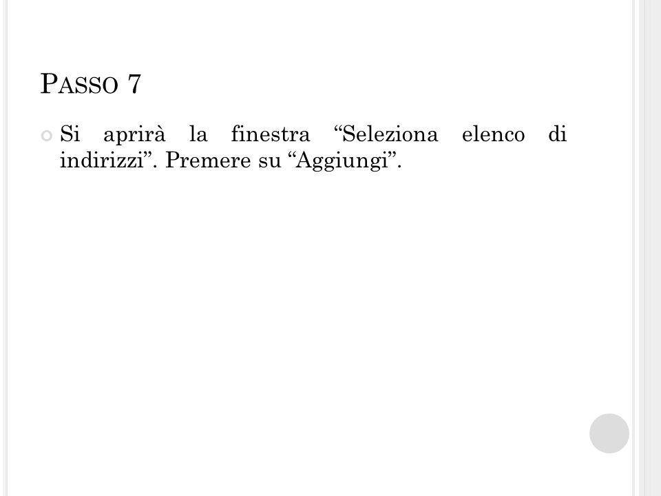 """P ASSO 7 Si aprirà la finestra """"Seleziona elenco di indirizzi"""". Premere su """"Aggiungi""""."""