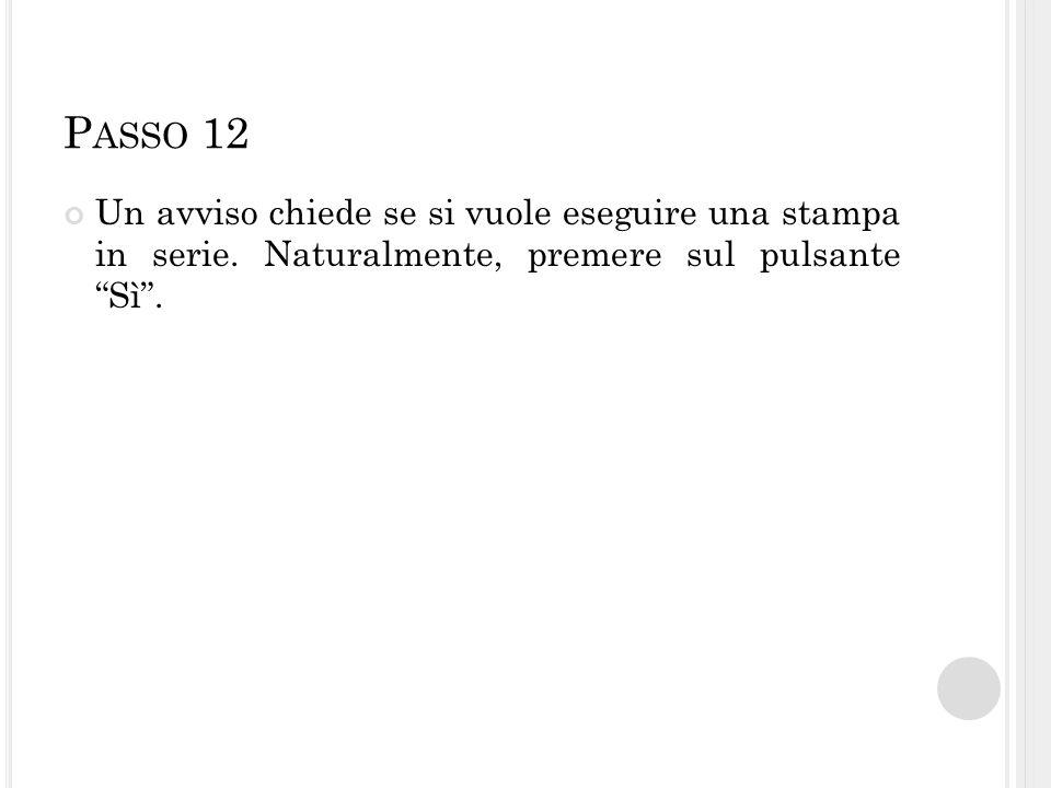 """P ASSO 12 Un avviso chiede se si vuole eseguire una stampa in serie. Naturalmente, premere sul pulsante """"Sì""""."""