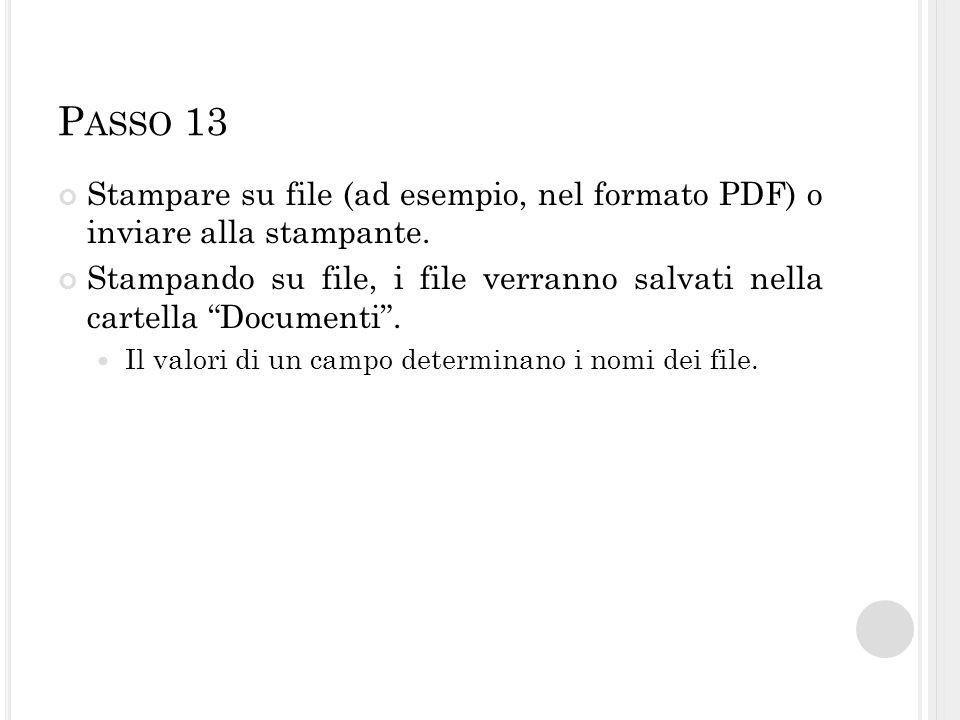 """P ASSO 13 Stampare su file (ad esempio, nel formato PDF) o inviare alla stampante. Stampando su file, i file verranno salvati nella cartella """"Document"""