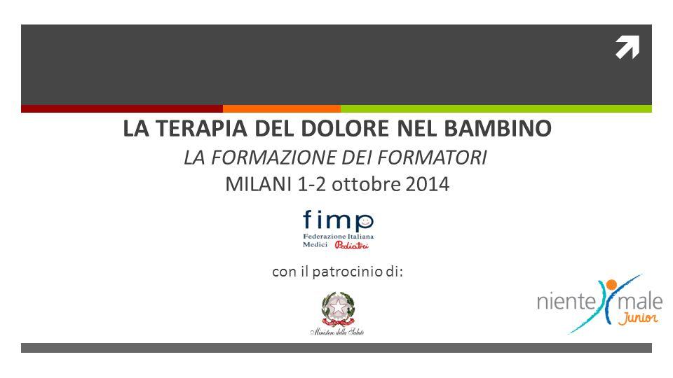  LA TERAPIA DEL DOLORE NEL BAMBINO LA FORMAZIONE DEI FORMATORI MILANI 1-2 ottobre 2014 con il patrocinio di: