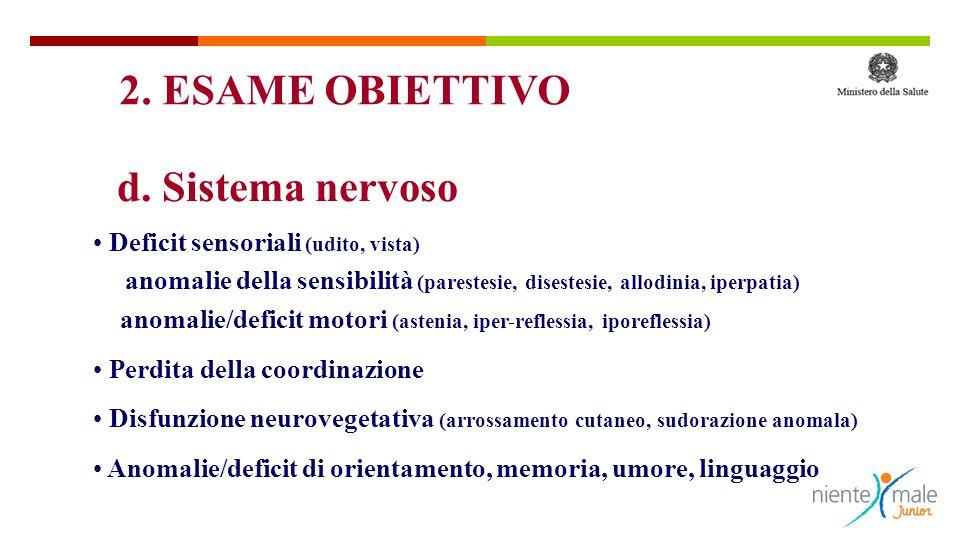 d. Sistema nervoso Deficit sensoriali (udito, vista) anomalie della sensibilità (parestesie, disestesie, allodinia, iperpatia) anomalie/deficit motori
