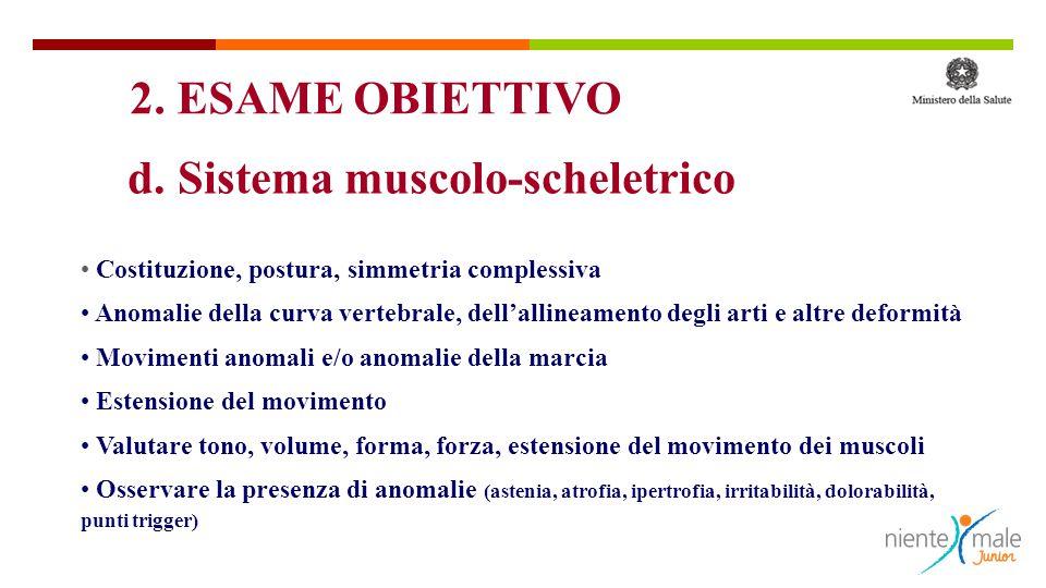 d. Sistema muscolo-scheletrico Costituzione, postura, simmetria complessiva Anomalie della curva vertebrale, dell'allineamento degli arti e altre defo