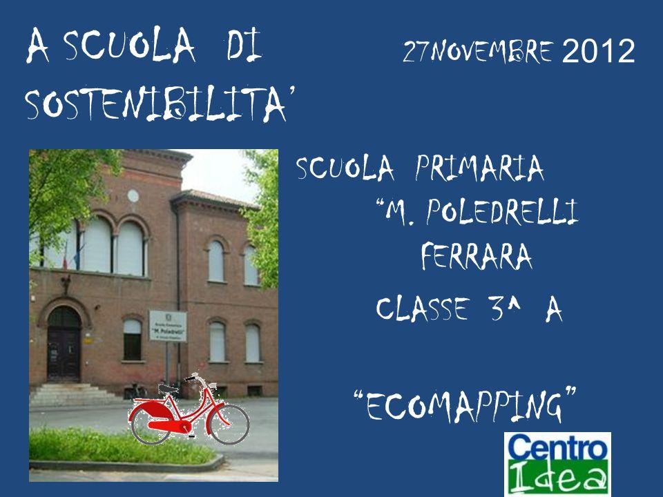 ECOMAPPING A SCUOLA DI SOSTENIBILITA' 27NOVEMBRE 2012 CLASSE 3^ A SCUOLA PRIMARIA M.