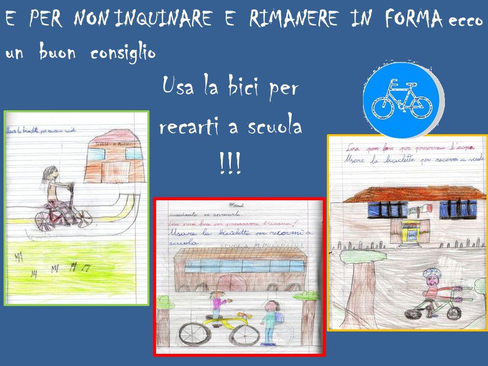 E PER NON INQUINARE E RIMANERE IN FORMA ecco un buon consiglio Usa la bici per recarti a scuola !!!