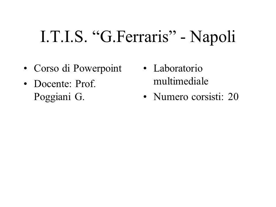 Corso di Powerpoint Docente: Prof. Poggiani G. Laboratorio multimediale Numero corsisti: 20