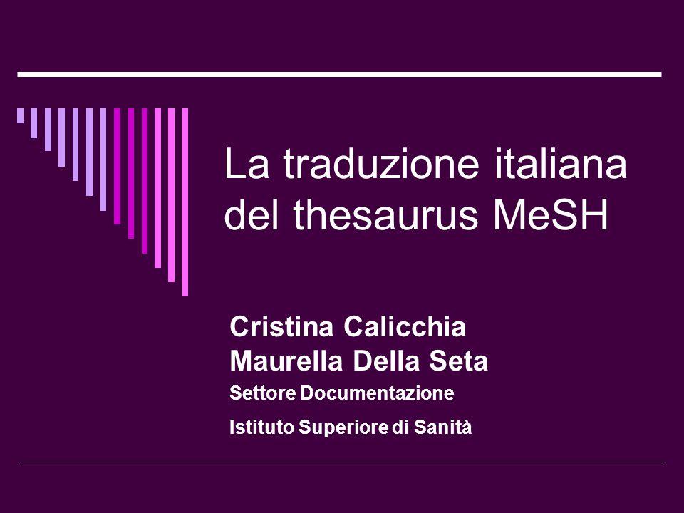 La traduzione italiana del thesaurus MeSH Cristina Calicchia Maurella Della Seta Settore Documentazione Istituto Superiore di Sanità