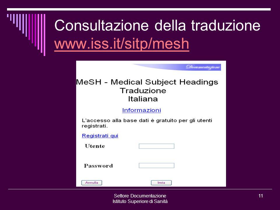 Settore Documentazione Istituto Superiore di Sanità 11 Consultazione della traduzione www.iss.it/sitp/mesh www.iss.it/sitp/mesh