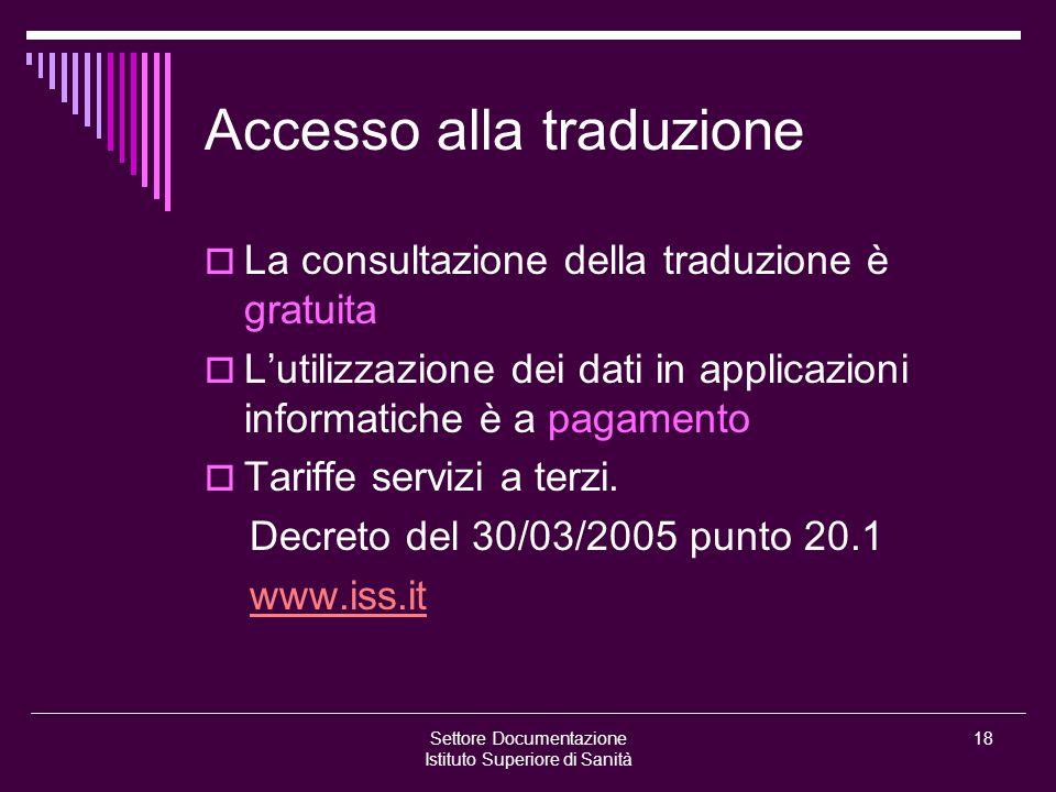 Settore Documentazione Istituto Superiore di Sanità 18 Accesso alla traduzione  La consultazione della traduzione è gratuita  L'utilizzazione dei dati in applicazioni informatiche è a pagamento  Tariffe servizi a terzi.