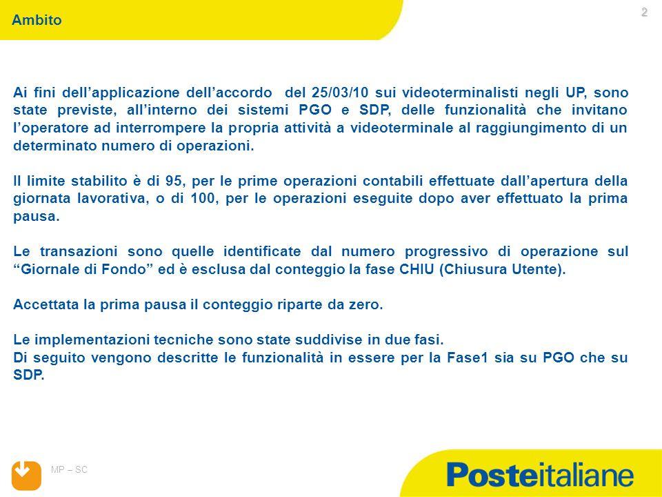 07/04/2015 MP – SC 2 Ai fini dell'applicazione dell'accordo del 25/03/10 sui videoterminalisti negli UP, sono state previste, all'interno dei sistemi PGO e SDP, delle funzionalità che invitano l'operatore ad interrompere la propria attività a videoterminale al raggiungimento di un determinato numero di operazioni.