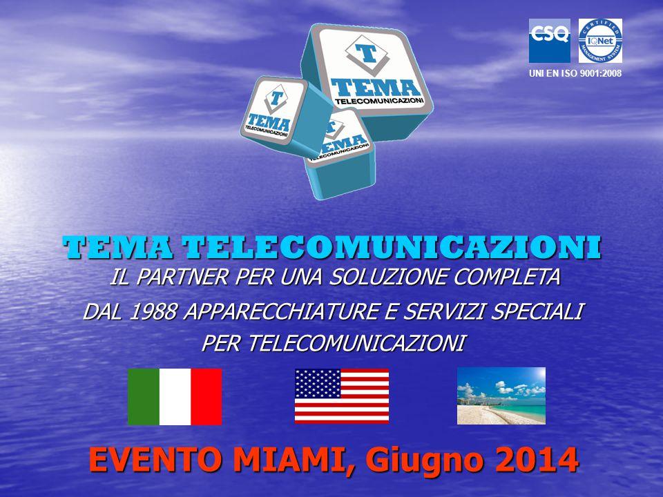 TEMA TELECOMUNICAZIONI DAL 1988 APPARECCHIATURE E SERVIZI SPECIALI PER TELECOMUNICAZIONI UNI EN ISO 9001:2008 IL PARTNER PER UNA SOLUZIONE COMPLETA EV