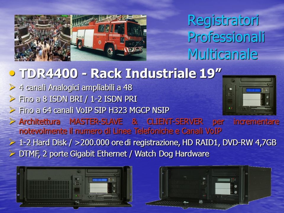 "Registratori Professionali Multicanale TDR4400 - Rack Industriale 19"" TDR4400 - Rack Industriale 19""  4 canali Analogici ampliabili a 48  Fino a 8 I"
