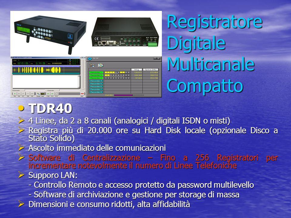 Registratore Digitale Multicanale Compatto TDR40 TDR40  4 Linee, da 2 a 8 canali (analogici / digitali ISDN o misti)  Registra più di 20.000 ore su