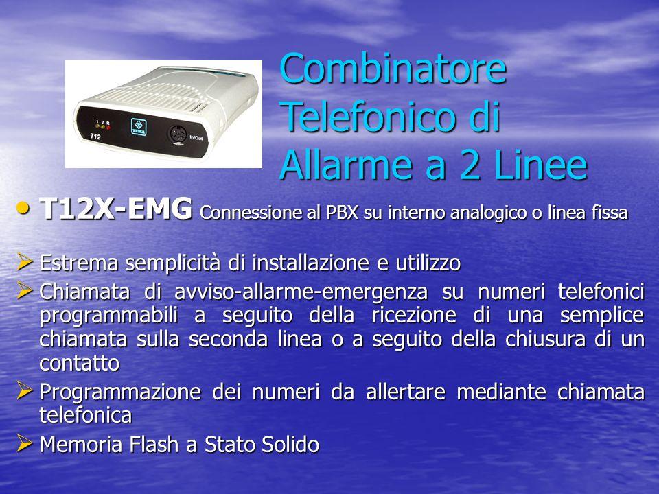 Combinatore Telefonico di Allarme a 2 Linee T12X-EMG Connessione al PBX su interno analogico o linea fissa T12X-EMG Connessione al PBX su interno anal