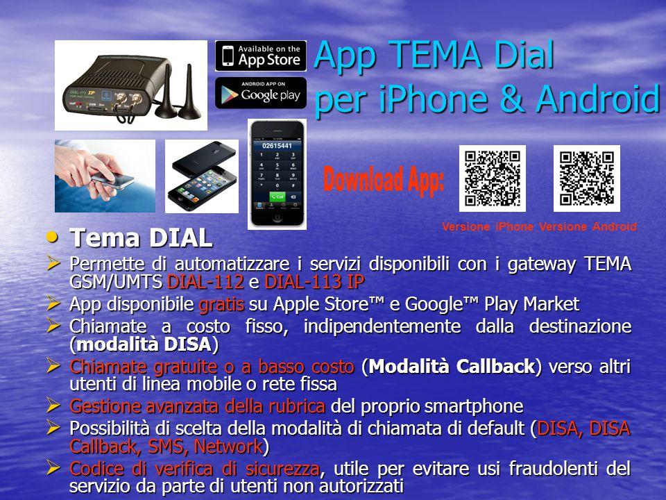 App TEMA Dial per iPhone & Android Tema DIAL Tema DIAL  Permette di automatizzare i servizi disponibili con i gateway TEMA GSM/UMTS DIAL-112 e DIAL-1