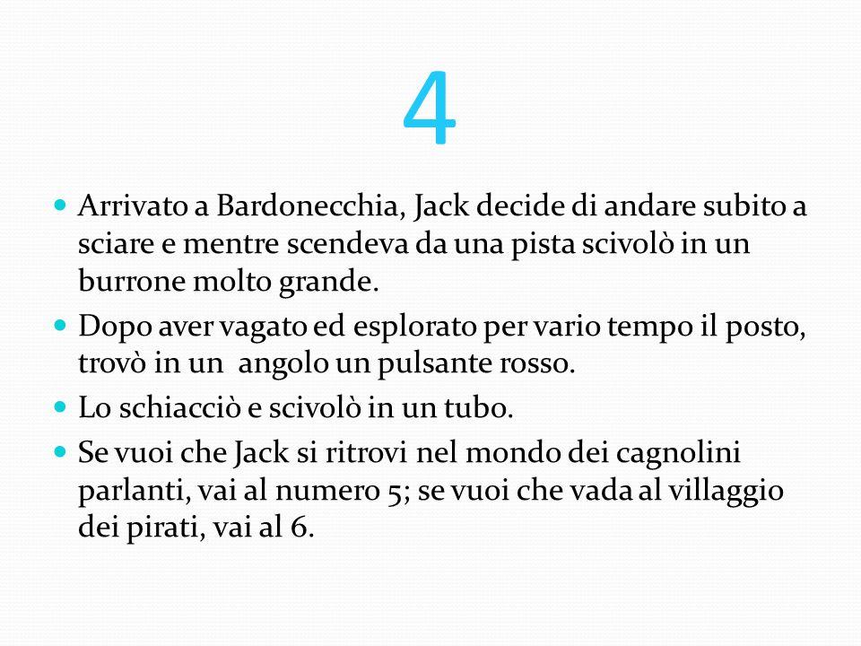4 Arrivato a Bardonecchia, Jack decide di andare subito a sciare e mentre scendeva da una pista scivolò in un burrone molto grande.