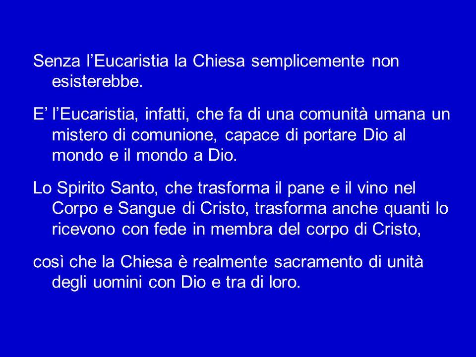 L'Eucaristia è come il cuore pulsante che dà vita a tutto il corpo mistico della Chiesa: un organismo sociale tutto basato sul legame spirituale ma co