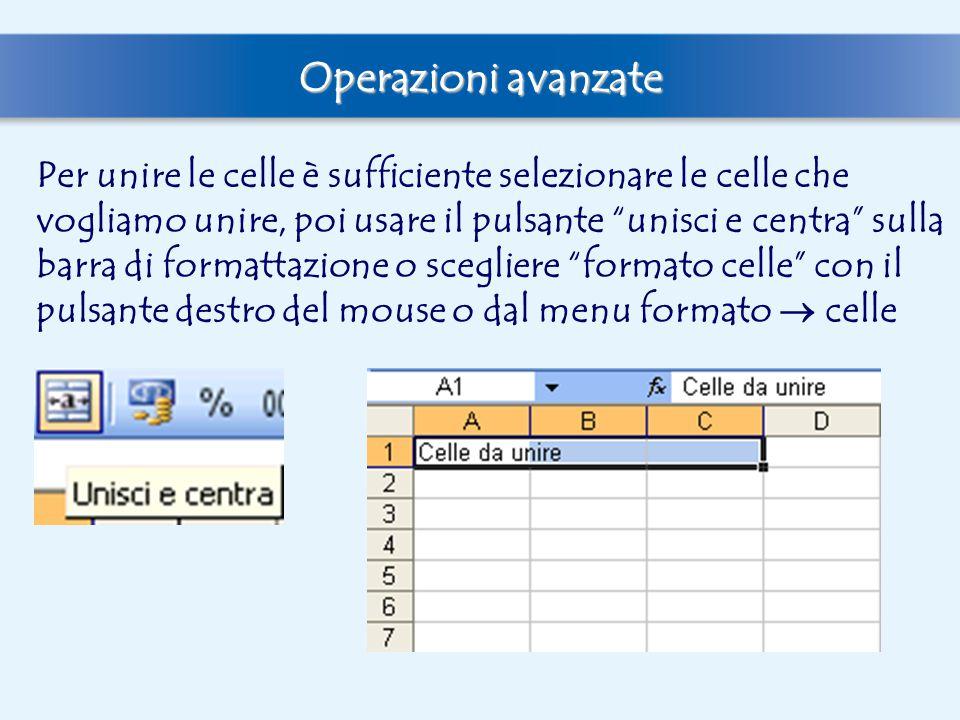 """Operazioni avanzate Per unire le celle è sufficiente selezionare le celle che vogliamo unire, poi usare il pulsante """"unisci e centra"""" sulla barra di f"""