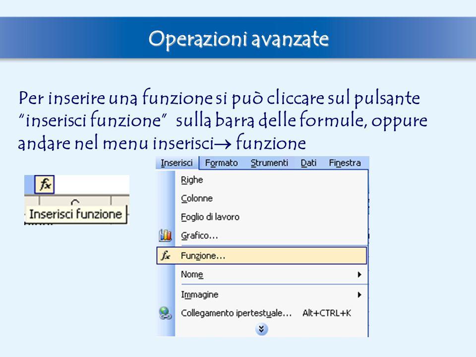 """Operazioni avanzate Per inserire una funzione si può cliccare sul pulsante """"inserisci funzione"""" sulla barra delle formule, oppure andare nel menu inse"""