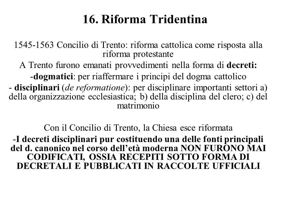 16. Riforma Tridentina 1545-1563 Concilio di Trento: riforma cattolica come risposta alla riforma protestante A Trento furono emanati provvedimenti ne