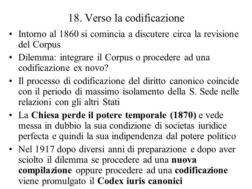 18. Verso la codificazione Intorno al 1860 si comincia a discutere circa la revisione del Corpus Dilemma: integrare il Corpus o procedere ad una codif
