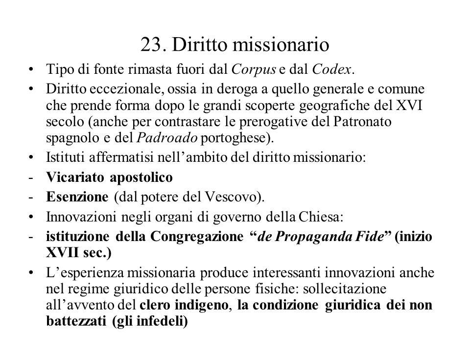 23. Diritto missionario Tipo di fonte rimasta fuori dal Corpus e dal Codex. Diritto eccezionale, ossia in deroga a quello generale e comune che prende