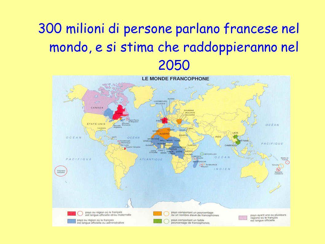 300 milioni di persone parlano francese nel mondo, e si stima che raddoppieranno nel 2050