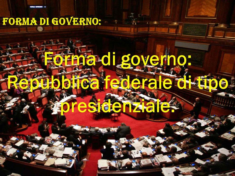 FORMA DI GOVERNO: Forma di governo: Repubblica federale di tipo presidenziale.