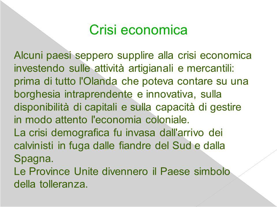 Crisi economica Alcuni paesi seppero supplire alla crisi economica investendo sulle attività artigianali e mercantili: prima di tutto l'Olanda che pot