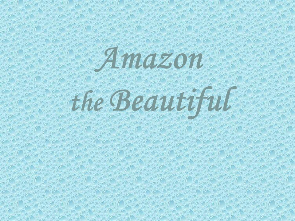 Amazon the Beautiful