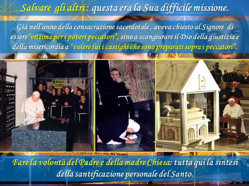 Nel XX secolo il Cielo ha voluto dare dentro la Chiesa dei nostri anni, il primo sacerdote stigmatizzato della storia cristiana, un santo che riviveva
