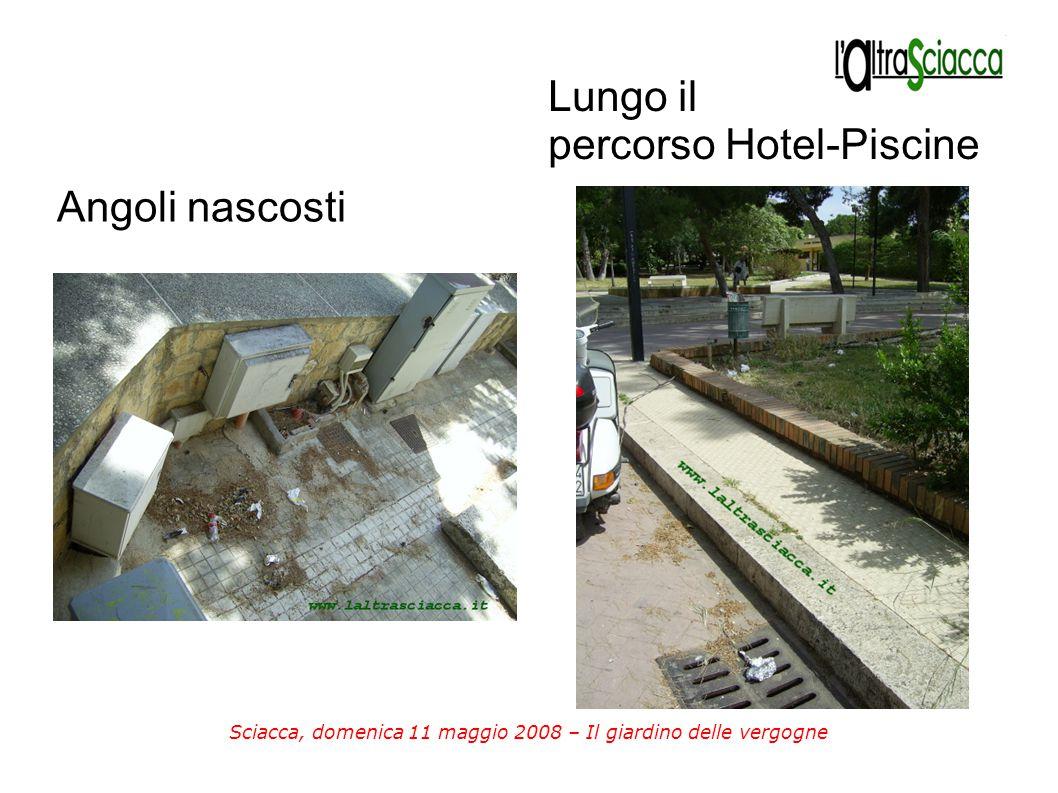 Sciacca, domenica 11 maggio 2008 – Il giardino delle vergogne Angoli nascosti Lungo il percorso Hotel-Piscine