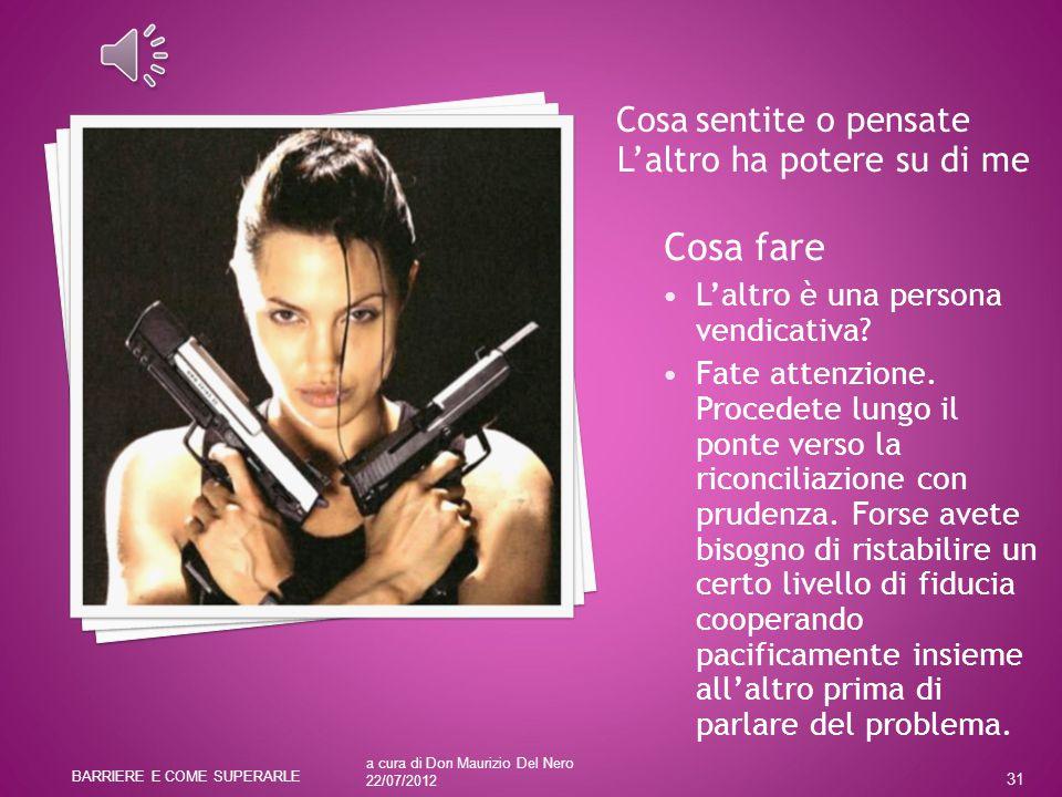 a cura di Don Maurizio Del Nero 22/07/2012 BARRIERE E COME SUPERARLE 31 L'altro è una persona vendicativa.