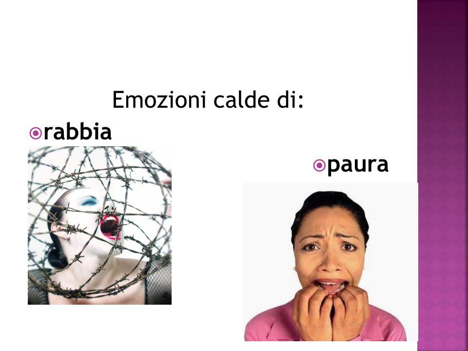 Emozioni calde di:  rabbia  paura